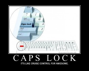 Caps-Lock: it's like cruise control for awesome